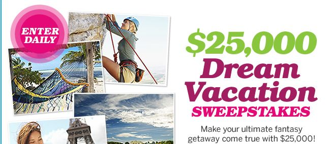Dream Vacation Sweepstakes  – Win a $25,000 Check