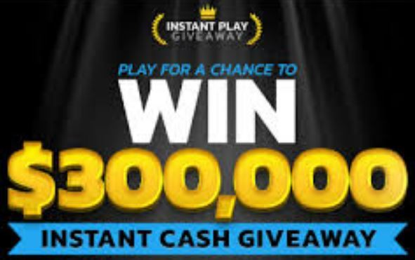 Instant Play Giveaway $300,000 Sweepstakes 2018 – Win $300,000 Cash Prize