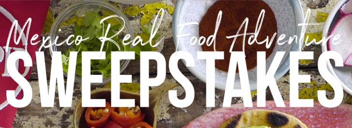 Mexico Real Food Adventure Sweeptakes